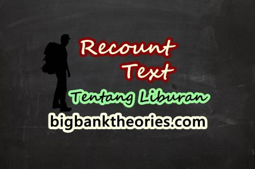 5 Contoh Recount Text Pendek Beserta Artinya Tentang Liburan